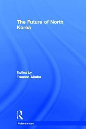 Future of North Korea - Tsuneo Akaha