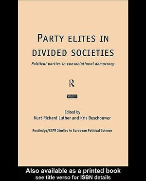 Party Elites in Divided Societies : Political Parties in Consociational Democracy - Kris Deschouwer