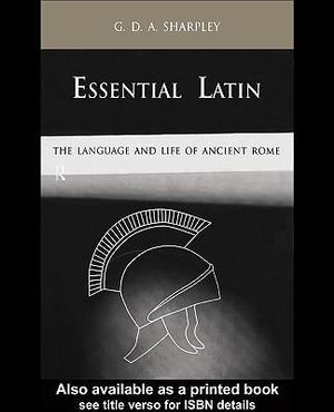 Essential Latin : The Language and Life of Ancient Rome - G. D. a. Sharpley