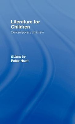 Literature for Children : Contemporary Criticism - Peter Hunt