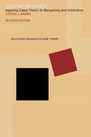 Negotiation Games : Applying Game Theory to Bargaining and Arbitration - Steven J. Brams