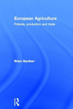European Agriculture : Policies, Production, and Trade - Brian Gardner