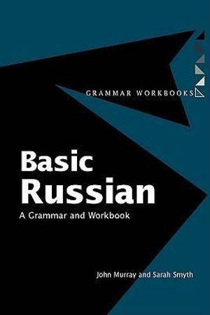 Basic Russian : A Grammar and Workbook - JOHN MURRAY