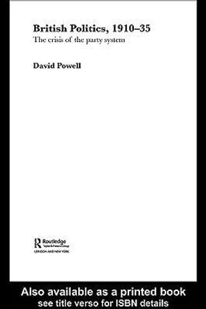 British Politics, 1910-1935 : The Crisis of the Party System - David Powell