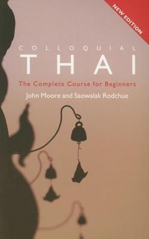 Colloquial Thai : The Complete Course For Beginners - John Moore