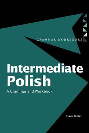 Intermediate Polish : A Grammar And Workbook - Dana Bielec