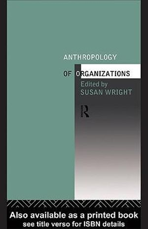 The Anthropology of Organizations - Susan Wright
