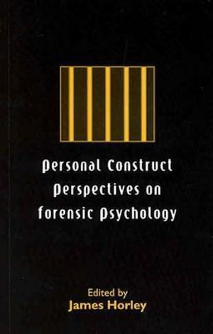 Personal Construct Perspectives on Forensic Psychology - James Horley