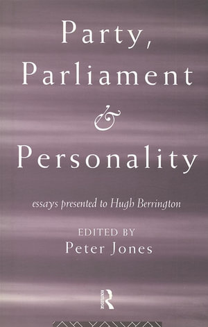 Party, Parliament and Personality : Essays Presented to Hugh Berrington - Peter Jones