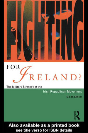 Fighting for Ireland? : The Military Strategy of the Irish Republican Movement - M.L.R. Smith