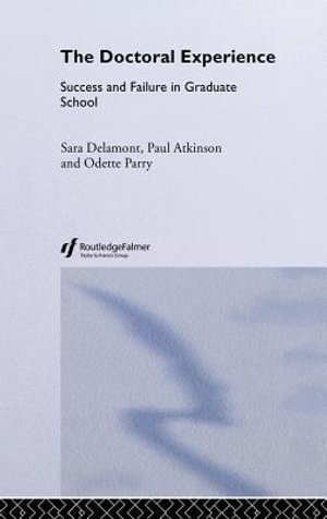 Doctoral Experience : Success and Failure in Graduate School - Paul Atkinson