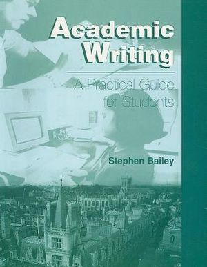 Academic Writing : A Practical Guide for Students - Stephen Bailey