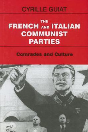 French and Italian Communist Parties : Comrades and Culture - Cyrille Guiat