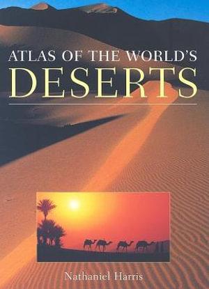 Atlas of the World's Deserts - Nathaniel Harris