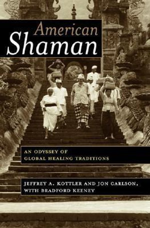 American Shaman : An Odyssey of Global Healing Traditions - Jeffrey A. Kottler