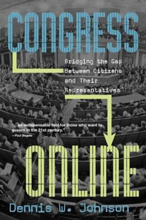 Congress Online : Bridging the Gap Between Citizens and Their Representatives - Dennis W. Johnson
