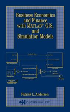 Business Economics and Finance with MATLAB, GIS, and Simulation Models - Patrick  L. Anderson