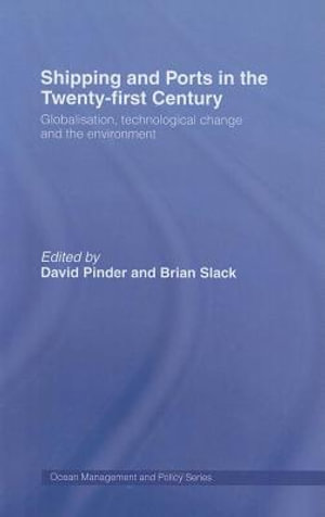 Shipping and Ports in the Twenty-First Century : Globalisation, Technological Change and the Environment - David Pinder