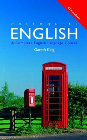 Colloquial English : A Complete English Language Course - Gareth King