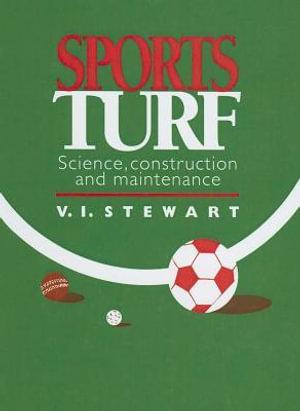 Sports Turf : Science, Construction, and Maintenance - V. I. Stewart
