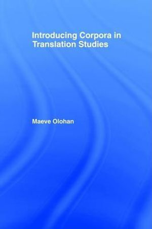 Introducing Corpora in Translation Studies : An Introduction - Maeve Olohan