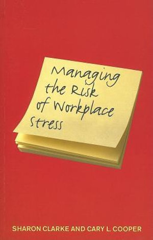 Managing the Risk of Workplace Stress : Health and Safety Hazards - Sharon Clarke
