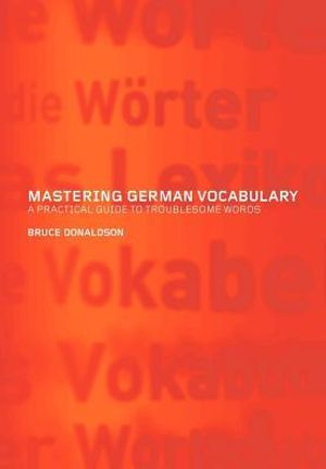 Mastering German Vocabulary : A Practical Guide to Troublesome Words - Bruce Donaldson
