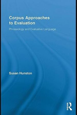Corpus Approaches to Evaluation : Phraseology and Evaluative Language - Susan Hunston