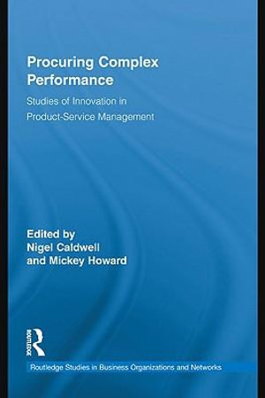 Procuring Complex Performance : Studies of Innovation in Product-Service Management - Nigel Caldwell