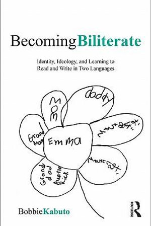 Becoming Biliterate : Identity, Ideology, and Learning to Read and Write in Two Languages - Bobbie Kabuto