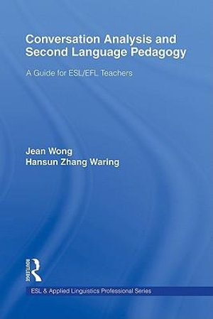 Conversation Analysis and Second Language Pedagogy : A Guide for ESL/ Efl Teachers - Jean Wong