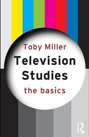 Television Studies : The Basics - Toby Miller