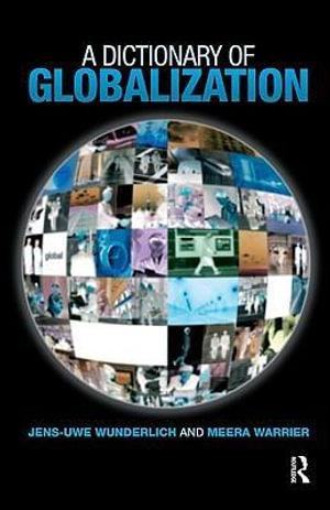 A Dictionary of Globalization - Jens-Uwe Warrier