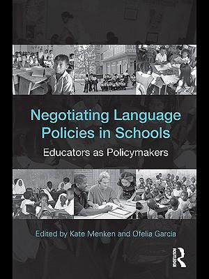 Negotiating Language Policies in Schools : Educators As Policymakers - Kate Menken
