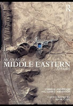 An Atlas of Middle Eastern Affairs - Ewan Anderson