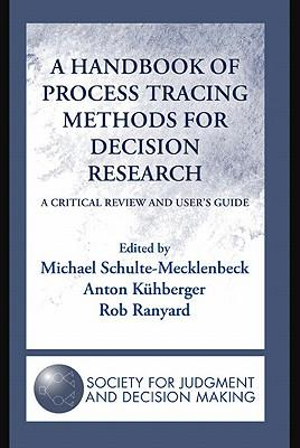 A Handbook of Process Tracing Methods for Decision Research : A Critical Review and User's Guide - Michael Schulte-Mecklenbeck