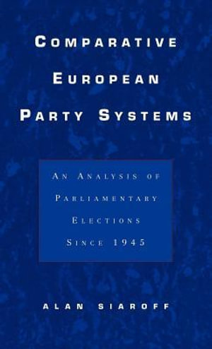 Comparative European Party Systems : An Analysis of Parliamentary Elections Since 1945 - Alan Siaroff