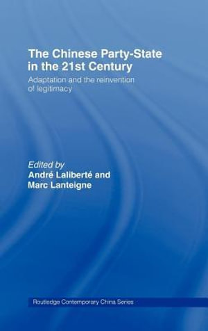 The Chinese Party-State in the 21st Century : Adaptation and the Reinvention of Legitimacy - Andre Laliberte