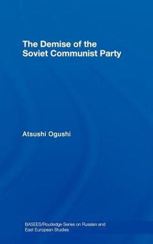 The Demise of the Soviet Communist Party - Atsushi Ogushi