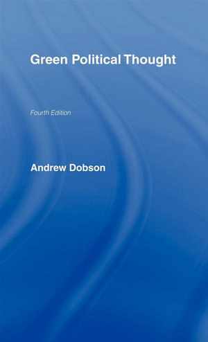 Green Political Thought : Green Political Thoughts - Andrew Dobson