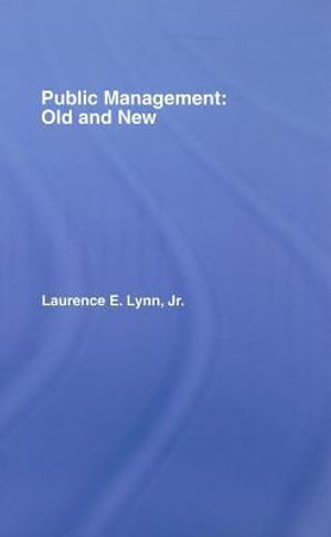 Public Management : Old and New - Laurence E., Jr. Lynn