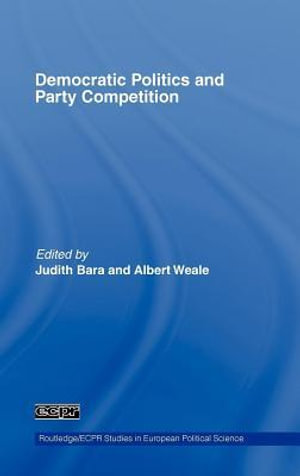 Democratic Politics and Party Competition : Essays in Honour of Ian Budge - Judith Bara