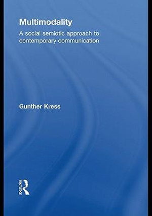 Multimodality : Exploring Contemporary Methods of Communication - Gunther Kress