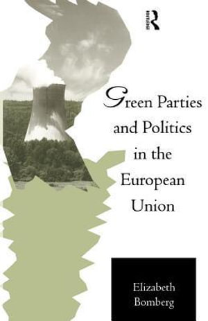 Green Parties and Politics in the European Union : Elizabeth Bomberg - Elizabeth Bomberg