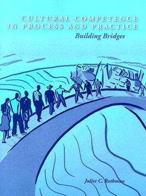 Cultural Competence in Process and Practice: Building Bridges Juliet Cassuto Rothman