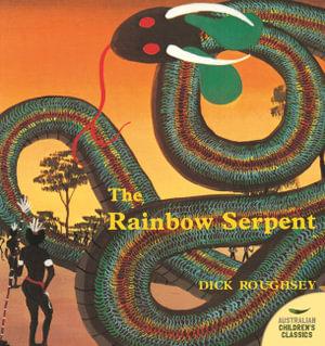 The Rainbow Serpent : Australian Children's Classics - Dick Roughsey
