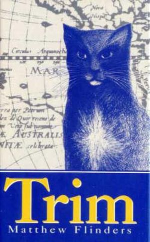 Trim : Being the True Story of a Brave Seafaring Cat - Matthew Flinders