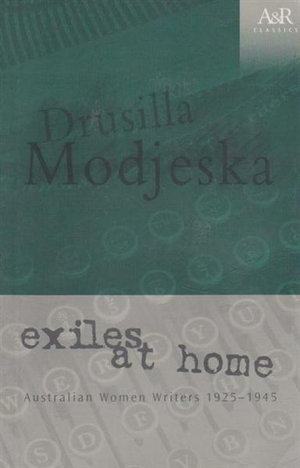 Exiles at Home: Australian Women Writers 1925-1945 (A&R Classics) Drusilla Modjeska