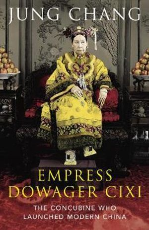 The Empress Dowager Cixi : The Concubine Who Launched Modern China - Jung Chang