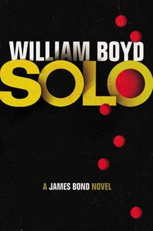 Solo : A James Bond Novel - William Boyd